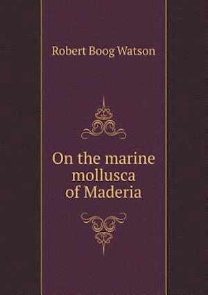 Bog, hæftet On the marine mollusca of Maderia af Robert Boog Watson