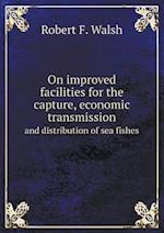 On Improved Facilities for the Capture, Economic Transmission and Distribution of Sea Fishes af Robert F. Walsh