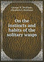 On the instincts and habits of the solitary wasps