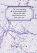 On the Poison of Venomous Snakes and the Methods of Preventing Death from Their Bite af Joseph Fayrer