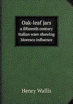 Oak-Leaf Jars a Fifteenth Century Italian Ware Showing Moresco Influence af Henry Wallis