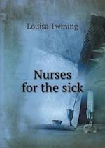 Nurses for the Sick af Louisa Twining
