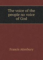 The Voice of the People No Voice of God af Francis Atterbury