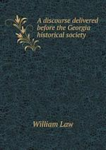 A Discourse Delivered Before the Georgia Historical Society af William Law