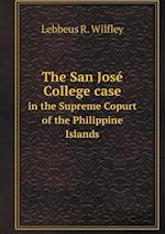 The San José College case in the Supreme Copurt of the Philippine Islands af Lebbeus R. Wilfley