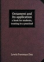 Ornament and Its Application a Book for Students, Treating in a Practical af Lewis Foreman Day