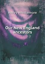 Our New England Ancestors af Henry Whittemore