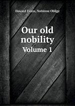 Our Old Nobility Volume 1 af Howard Evans
