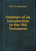 Outlines of an introduction to the Old Testament af John W. Beardslee