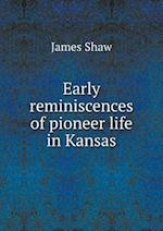 Early Reminiscences of Pioneer Life in Kansas af James Shaw