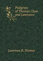 Pedigrees of Thomas Chew and Lawrance af Lawrence B. Thomas