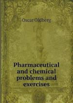 Pharmaceutical and Chemical Problems and Exercises af Oscar Oldberg