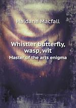 Whistler Butterfly, Wasp, Wit Master of the Arts Enigma af Haldane Macfall