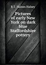 Pictures of Early New York on Dark Blue Staffordshire Pottery af R. T. Haines Halsey