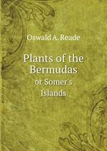Plants of the Bermudas or Somer's Islands af Oswald A. Reade