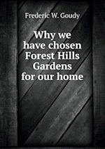 Why We Have Chosen Forest Hills Gardens for Our Home af Frederic W. Goudy