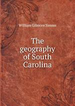 The Geography of South Carolina af William Gilmore Simms