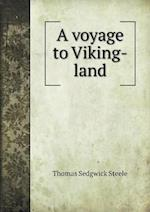 A Voyage to Viking-Land af Thomas Sedgwick Steele