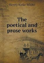 The Poetical and Prose Works af Henry Kirke White
