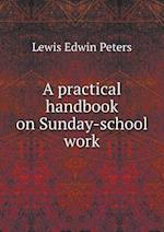 A Practical Handbook on Sunday-School Work af Lewis Edwin Peters
