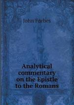 Analytical Commentary on the Epistle to the Romans af John Forbes