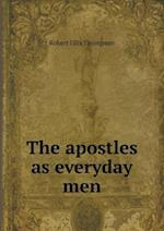 The Apostles as Everyday Men af Robert Ellis Thompson