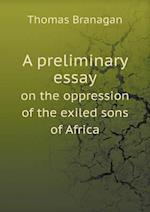 A Preliminary Essay on the Oppression of the Exiled Sons of Africa af Thomas Branagan