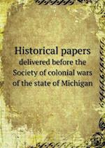 Historical papers delivered before the Society of colonial wars of the state of Michigan af Edwin Erle Sparks, Clarence M. Burton