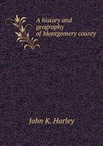 A history and geography of Montgomery county af John K. Harley