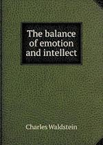 The Balance of Emotion and Intellect af Charles Waldstein
