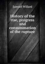 History of the Rise, Progress and Consummation of the Rupture af Samuel Willard