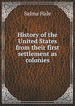 History of the United States from Their First Settlement as Colonies af Salma Hale