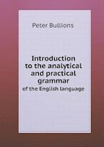 Introduction to the Analytical and Practical Grammar of the English Language af Peter Bullions