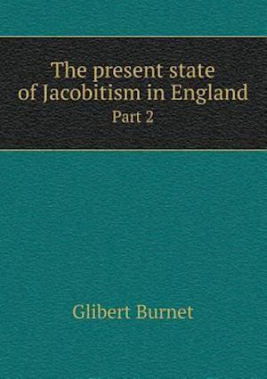 The present state of Jacobitism in England Part 2