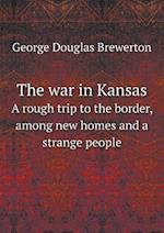 The War in Kansas a Rough Trip to the Border, Among New Homes and a Strange People af George Douglas Brewerton