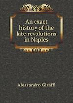 An Exact History of the Late Revolutions in Naples af Alessandro Giraffi