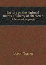 Lecture on the National Merits of Liberty of Character of the American People af Joseph Turner