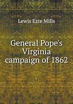 General Pope's Virginia Campaign of 1862 af Lewis Este Mills
