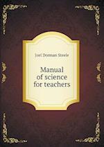 Manual of Science for Teachers af Joel Dorman Steele