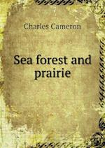 Sea Forest and Prairie af Charles Cameron