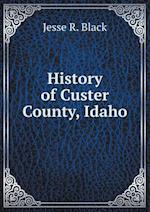 History of Custer County, Idaho af Jesse R. Black