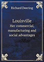 Louisville Her Commercial, Manufacturing and Social Advantages af Richard Deering