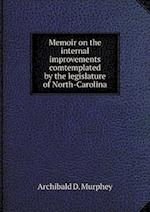 Memoir on the internal improvements comtemplated by the legislature of North-Carolina af Archibald D. Murphey
