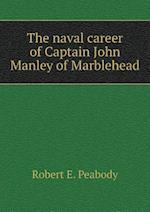 The Naval Career of Captain John Manley of Marblehead af Robert E. Peabody