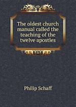 The Oldest Church Manual Called the Teaching of the Twelve Apostles af Philip Schaff