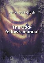 The Odd-Fellow's Manual af Aaron Burt Grosh