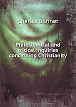 Philosophical and Critical Inquiries Concerning Christianity af Charles Bonnet