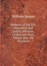 Memoir of the Life, Character and Public Services, of the Late Hon. Henry Wm. de Saussure af William Harper