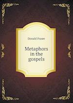 Metaphors in the Gospels af Donald Fraser