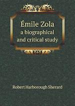Emile Zola a Biographical and Critical Study af Robert Harborough Sherard